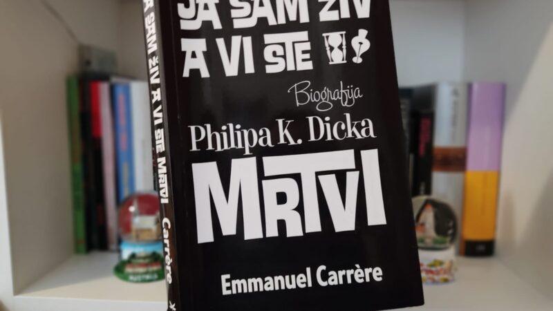 Ja sam živ, a vi ste mrtvi: Biografija Philipa K. Dicka