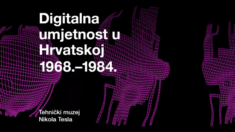 Novi projekt Tehničkog muzeja Nikola Tesla: Digitalna umjetnost u Hrvatskoj 1968. – 1984.
