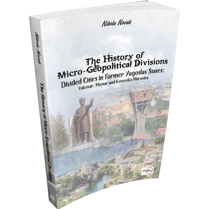 Objavljena knjiga o mikro-geopolitičkim podjelama na prostoru bivše Jugoslavije Nikole Novaka