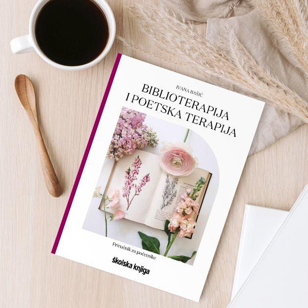 Biblioterapija i poetska terapija: Priručnik za početnike Ivane Bašić u izdanju Školske knjige pridonosi poticajnom ozračju Godine čitanja