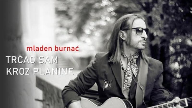 Zagrebački kantautor Mladen Burnać, objavio je novi video spot i singl 'Trčao sam kroz planine'